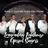 LEGENDARY LIGHTHOUSE GOSPEL SINGERS - TIME IS CLOSER THAN YOU THINK CD