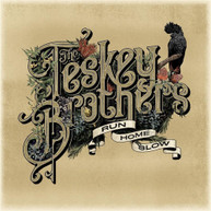 THE TESKEY BROTHERS - RUN HOME SLOW * CD