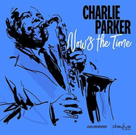 CHARLIE PARKER - NOW'S THE TIME VINYL