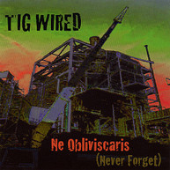 TIG WIRED - NE OBLIVISCARIS CD