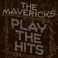 MAVERICKS - PLAY THE HITS CD