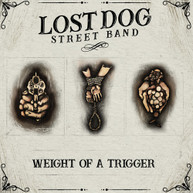 LOST DOG STREET BAND - WEIGHT OF A TRIGGER CD