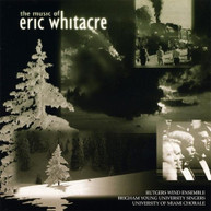 RUTGERS WIND ENSEMBLE - MUSIC OF ERIC WHITACRE CD