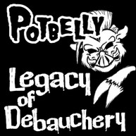 POTBELLY - LEGACY OF DEBAUCHERY CD