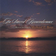MICHAEL E. ROSE - IN SACRED REMEMBRANCE CD