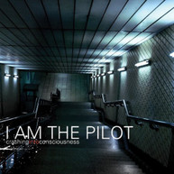 I AM THE PILOT - CRASHING INTO CONSCIOUSNESS CD