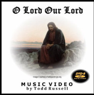 TODD RUSSELL - O LORD OUR LORD: MUSIC VIDEO DVD