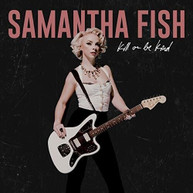 SAMANTHA FISH - KILL OR BE KIND CD