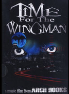 ARCH HOOKS - TIME FOR THE WINGMAN ...A MUSIC FILM DVD