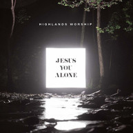 HIGHLANDS WORSHIP - JESUS YOU ALONE CD
