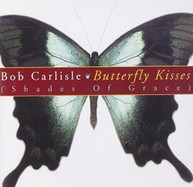 BOB CARLISLE - BUTTERFLY KISSES (SHADES) (OF) (GRACE) CD