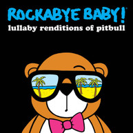 ROCKABYE BABY! - LULLABY RENDITIONS OF PITBULL CD