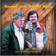 DOC WATSON / MERLE  WATSON - SONGS DOC DIDN'T SING CD