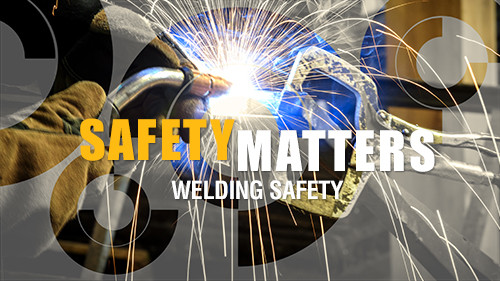 SAFETY MATTERS Welding Safety