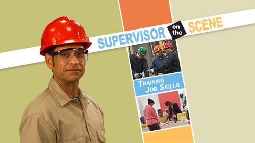 Supervisor on the Scene: Training Job Skills
