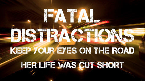 Fatal Distraction: Keep Your Eyes on the Road – Her Life Was Cut Short