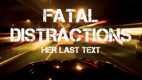 Fatal Distraction: Keep Your Eyes on the Road – Her Last Text