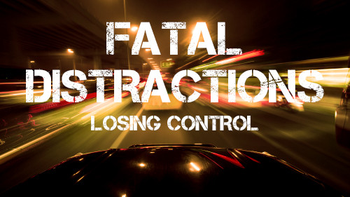 Fatal Distraction: Losing Control