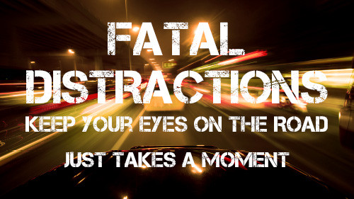 Fatal Distraction: Keep Your Eyes on the Road – It Just Takes A Moment