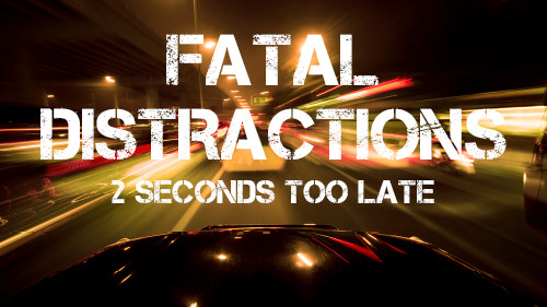 Fatal Distraction: Two Seconds Too Late