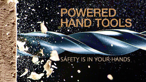 Powered Hand Tool: Safety is in Your Hands