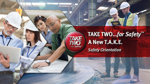 TAKE TWO...for Safety  A New T.A.K.E.: Safety Orientation