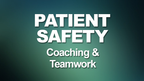 Patient Safety: Coaching & Teamwork