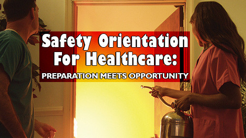 Safety Orientation For Healthcare: Preparation Meets Opportunity