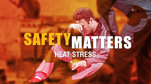 Safety Matters: Heat Stress