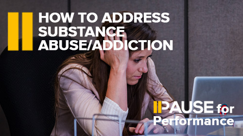 Pause for Performance: How to Address Substance Abuse/Addiction