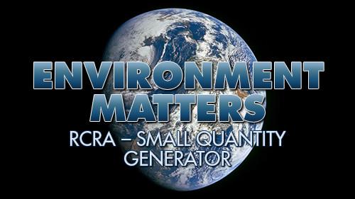 Environment Maters: RCRA - Small Quantity Generator