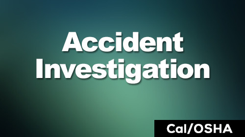 Cal/OSHA Accident Investigation