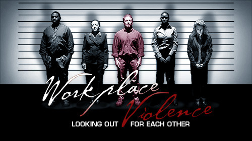 Workplace Violence: Looking Out for Each Other