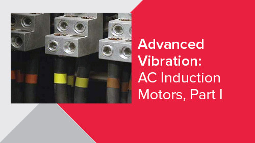 Advanced Vibration: AC Induction Motors, Part I