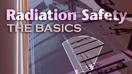 Radiation Safety: The Basics