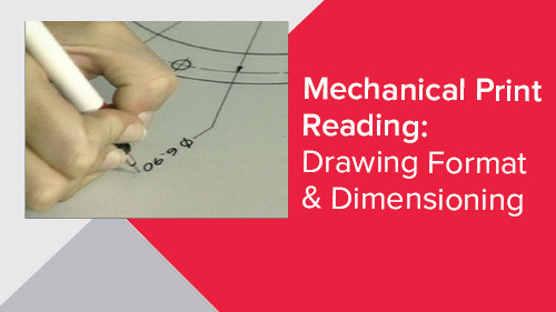 Mechanical Print Reading: Drawing Format & Dimensioning