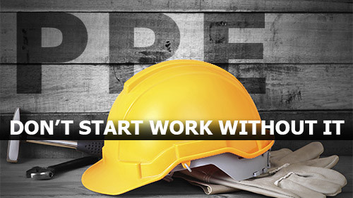Personal Protective Equipment: Don't Start Work Without It