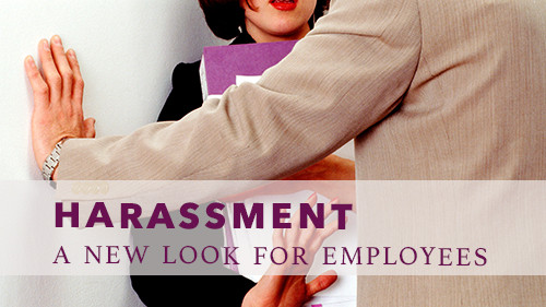 Harassment: A New Look for Employees