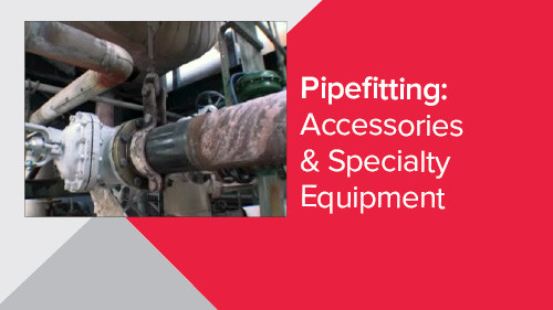 Pipefitting: Accessories & Specialty Equipment