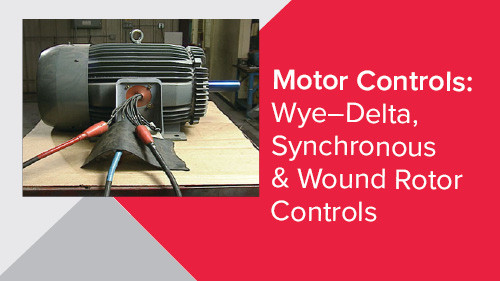 Motor Controls: Wye–Delta, Synchronous & Wound Rotor Controls