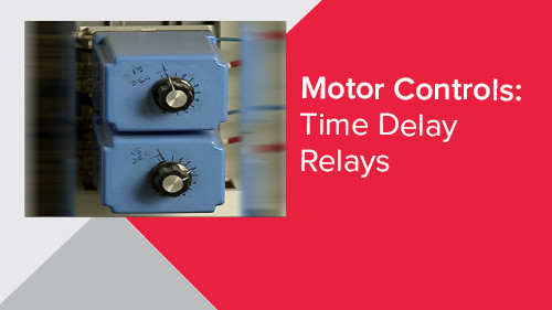 Motor Controls: Time Delay Relays