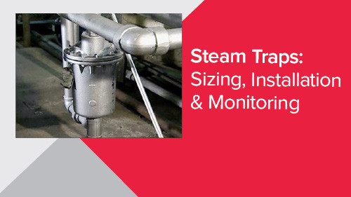 Steam Traps: Sizing, Installation & Monitoring
