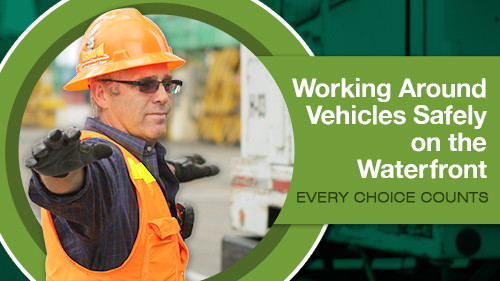 Working Around Vehicles Safely On The Waterfront: Every Choice Counts