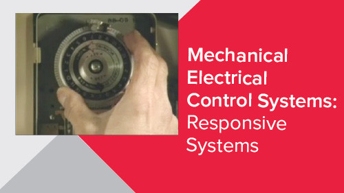 Mechanical Electrical Control Systems: Responsive Systems
