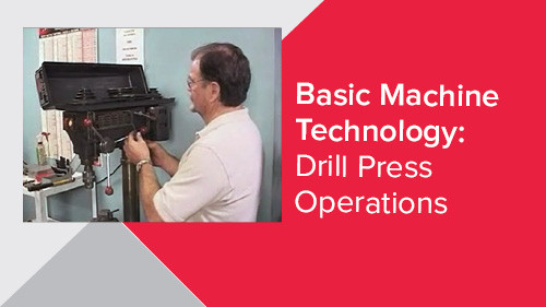 Basic Machine Technology: Drill Press Operations