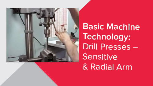 Basic Machine Technology: Drill Presses – Sensitive & Radial Arm
