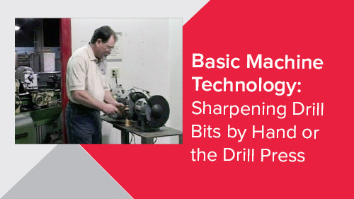 Basic Machine Technology: Sharpening Drill Bits by Hand or the Drill Press