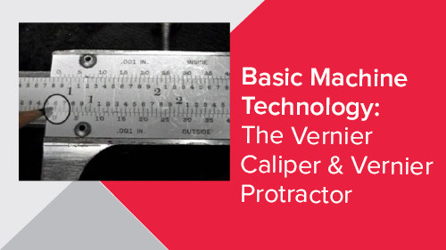 Basic Machine Technology: The Vernier Caliper & Vernier Protractor