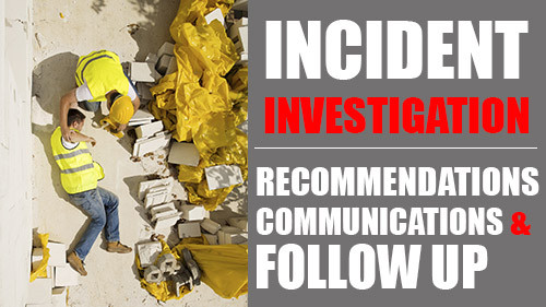 Incident Investigation: Recommendations, Communication and Follow–Up