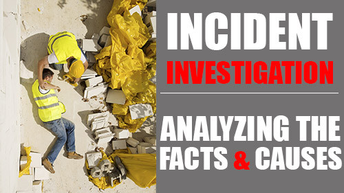 Incident Investigation: Analyzing The Facts And Causes